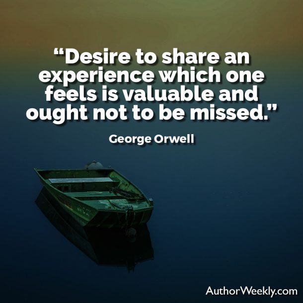George Orwell Writing Advice and Quotes Desire to Share an Experience
