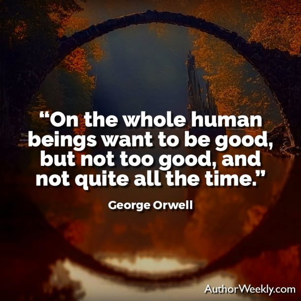 George Orwell Writing Advice and Quotes Human Beings Want to Be Good