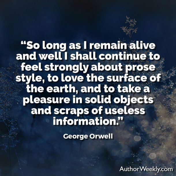 George Orwell Writing Advice and Quotes I Shall Continue to Feel Strongly About Prose Style