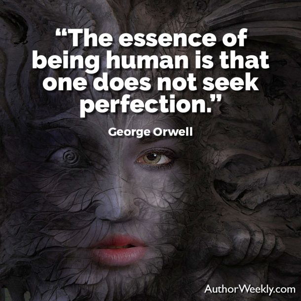 George Orwell Writing Advice and Quotes One Does Not Seek Perfection