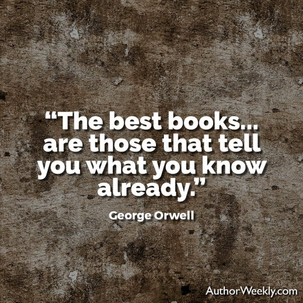 George Orwell Writing Advice and Quotes The Best Books Tell You What You Already Know
