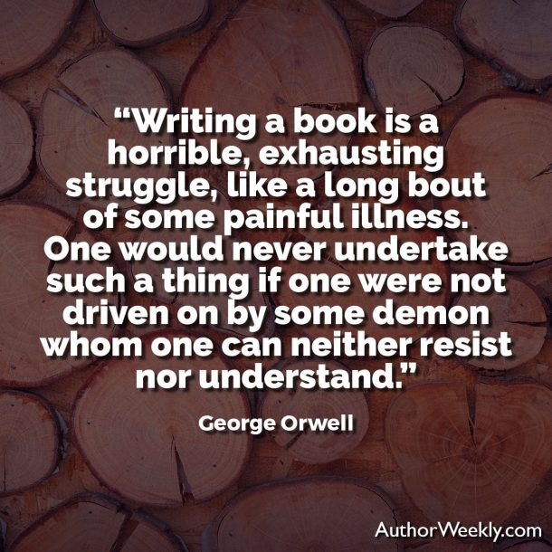 George Orwell Writing Advice and Quotes Writing a Book is a Horrible, Exhausting Struggle