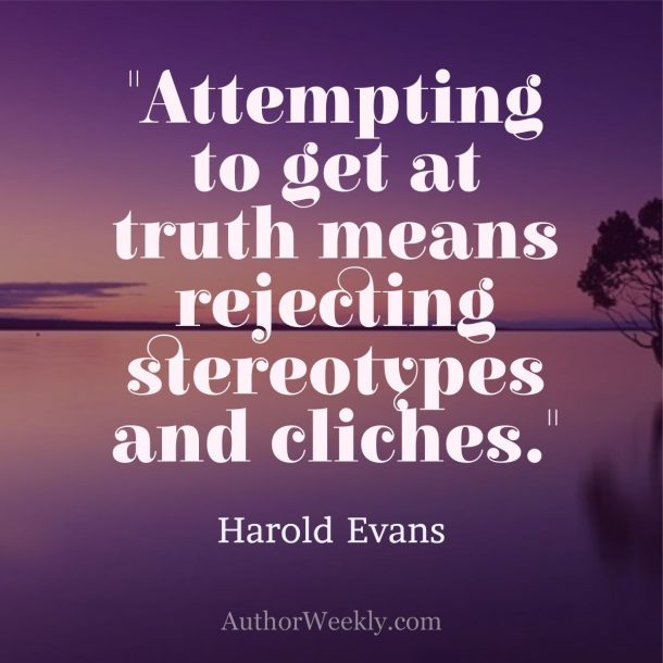 Harold Evans Writing Quote Avoiding Cliches