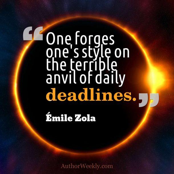 Emile Zola Writing Quote: Deadlines