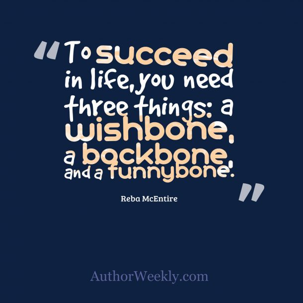 To Succeed in Life Quote by Reba McEntire