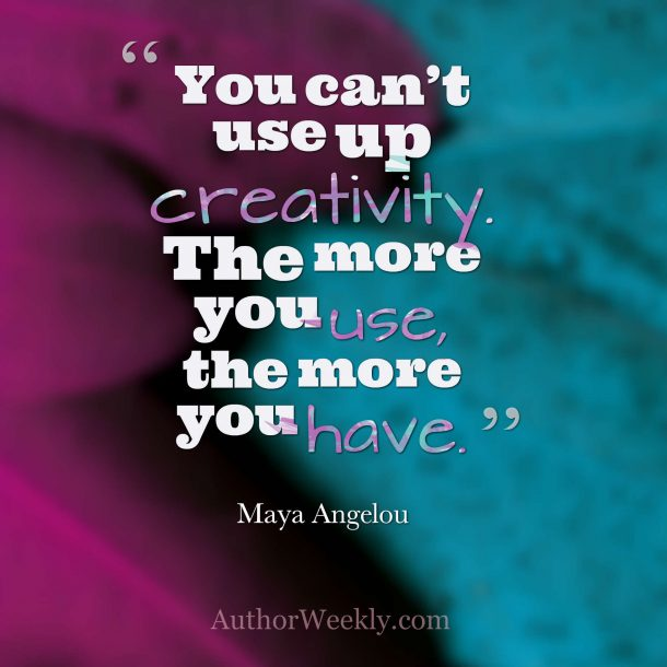 Maya Angelou Quote: You Can't Use Up Creativity