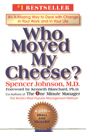 Who Moved My Cheese? Spencer Johnson