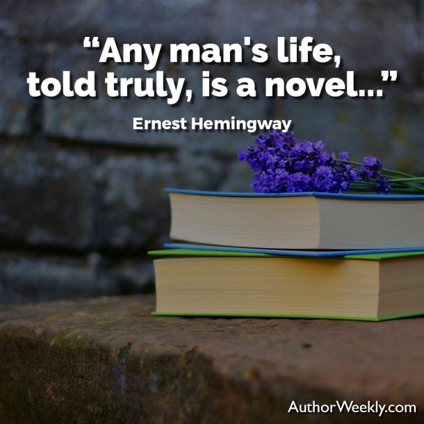 "Ernest Hemingway Writing Advice Quote: ""Any man's life, told truly, is a novel."""