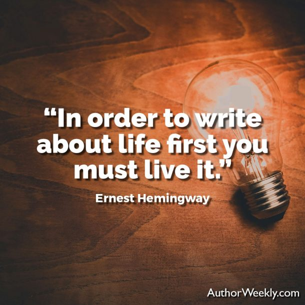 "Ernest Hemingway Writing Advice Quote: ""In Order to Write About Life First You Must Live It."""