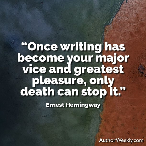"Ernest Hemingway Writing Advice Quote: "" Once writing has become your major vice and greatest pleasure, only death can stop it."""