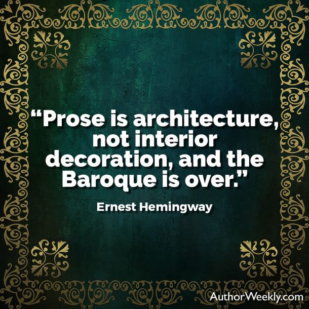 "Ernest Hemingway Writing Advice Quote: ""Prose is architecture, not interior decoration, and the Baroque is over."""