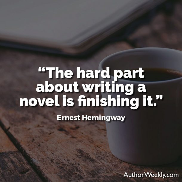 "Ernest Hemingway Writing Advice Quote: ""The hard part about writing a novel is finishing it."""