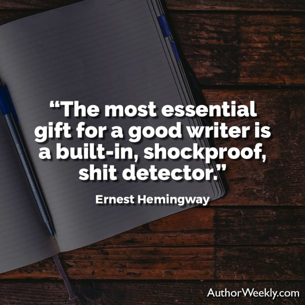 "Ernest Hemingway Writing Advice Quote: ""The most essential gift for a good writer is a built-in, shockproof, shit detector."""