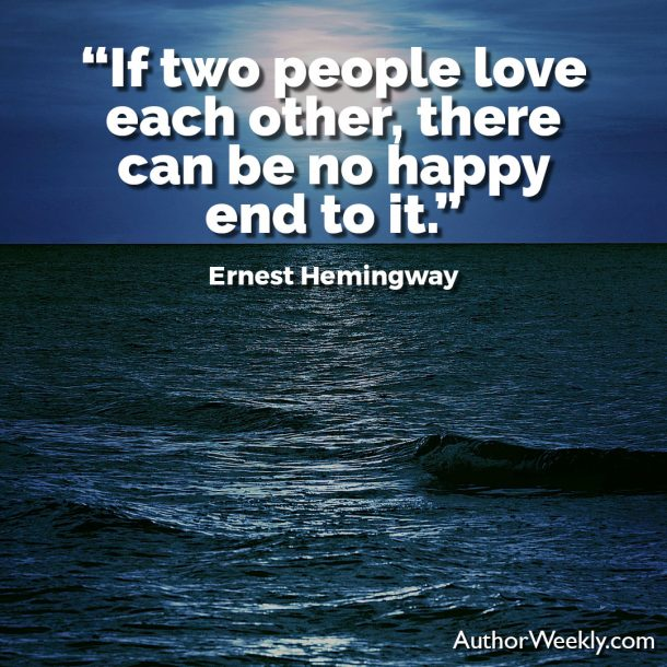"Ernest Hemingway Writing Advice Quote: ""If two people love each other, there can be no happy end to it."""