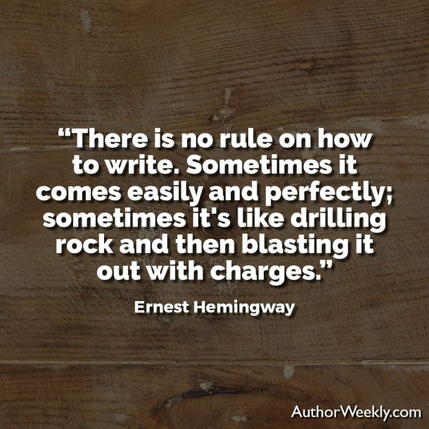 "Ernest Hemingway Writing Advice Quote: ""There is no rule on how to write. Sometimes it comes asily and perfectly; sometimes it's like drilling rock and then blasting it out with charges."""
