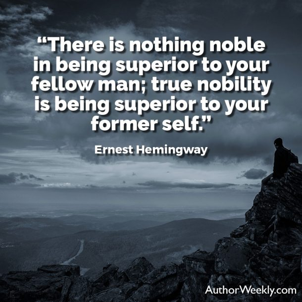 "Ernest Hemingway Writing Advice Quote: ""There is nothing noble in being superior to your fellow man; true nobility is being superior to your former self."""