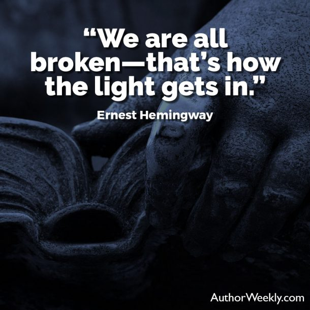 "Ernest Hemingway Writing Advice Quote: ""We are all broken--that's how the light gets in."""