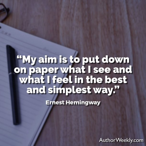 "Ernest Hemingway Writing Advice Quote: ""My aim is to put down on paper what I see and what I feel in the best and simplest way."""