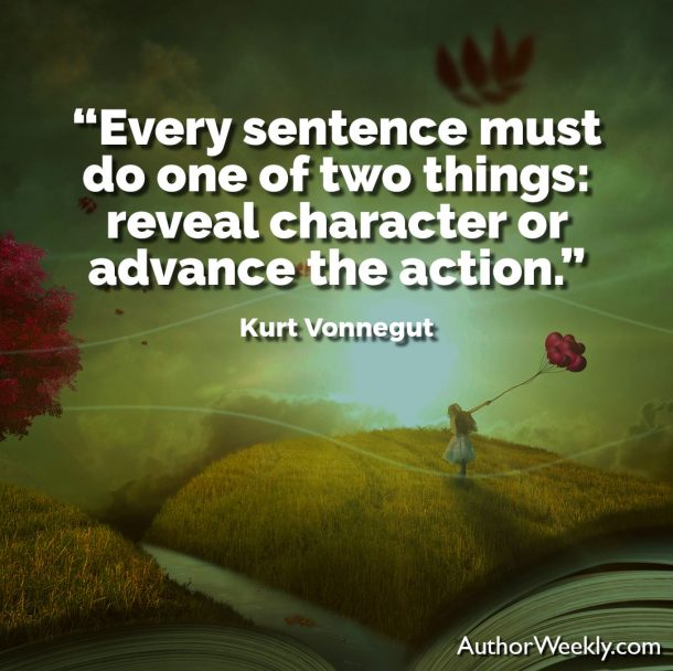 "Kurt Vonnegut Writing Advice Quote: ""Every sentence must do one of two things: reveal character or advance the action."""