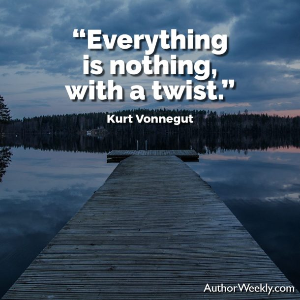 "Kurt Vonnegut Writing Advice Quote: ""Everything is nothing, with a twist."""