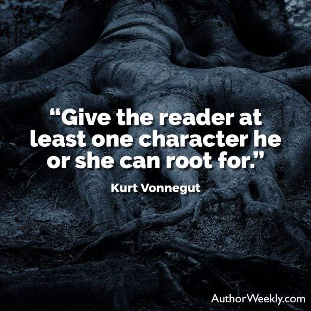 "Kurt Vonnegut Writing Advice Quote: ""Give the reader at least one character he or she can root for."""