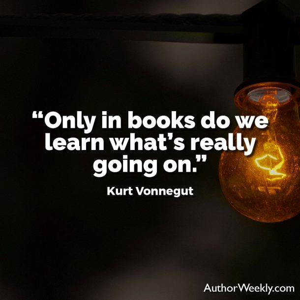 "Kurt Vonnegut Writing Advice Quote: ""Only in books do we learn what's really going on."""