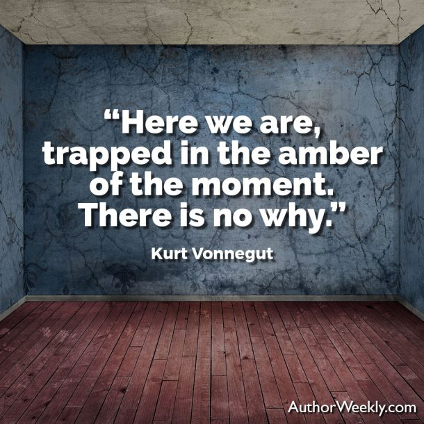 Kurt Vonnegut Writing Advice Quote There Is No Why