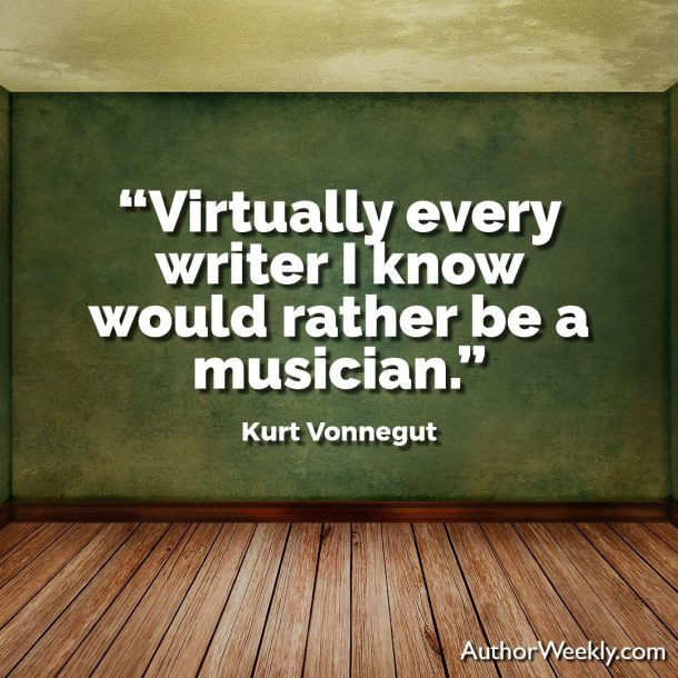 "Kurt Vonnegut Writing Advice Quote: ""Virtually every writer I know would rather be a musician."""