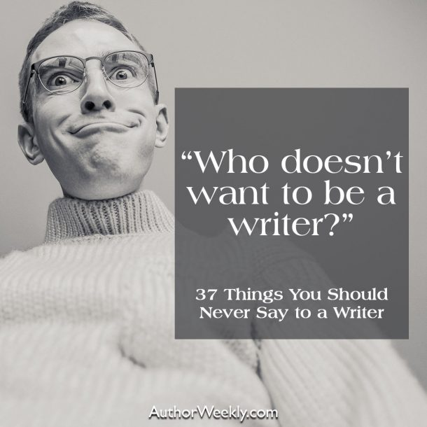 Who doesn't want to be a writer?