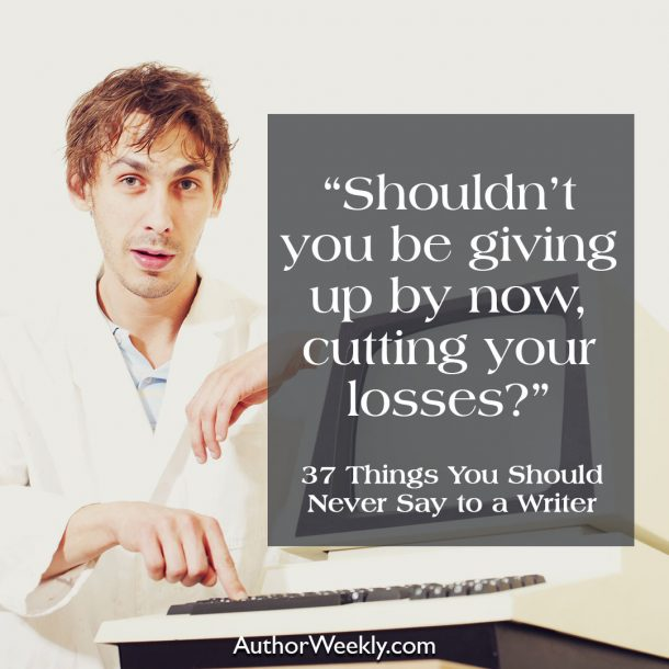 Shouldn't you be giving up by now, cutting your losses?
