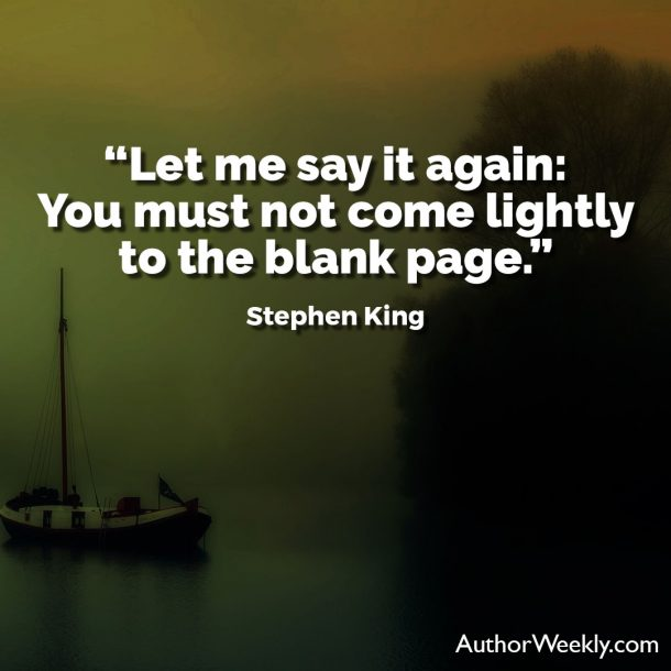 "Stephen King Quote: ""Let me say it again: You must not come lightly to the blank page."""