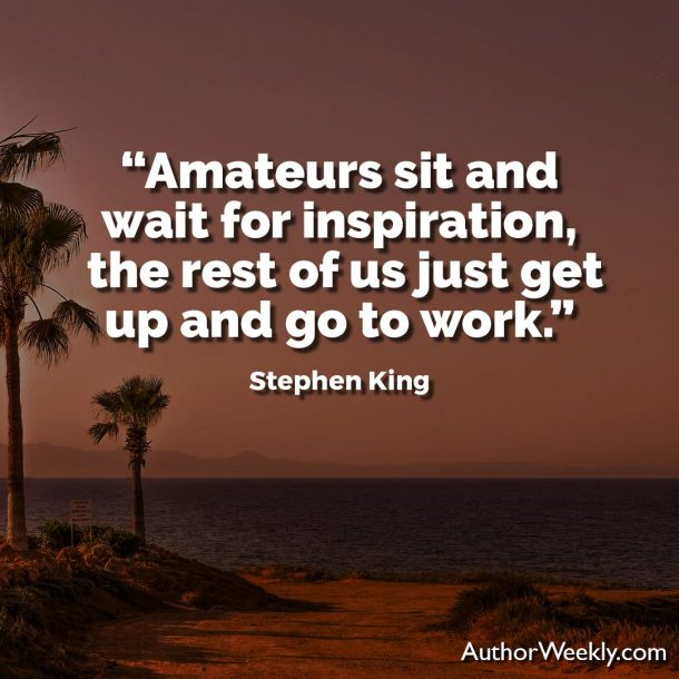 "Stephen King Writing Quote: ""Amateurs sit and wait for inspiration; the rest of us just get up and go to work."""