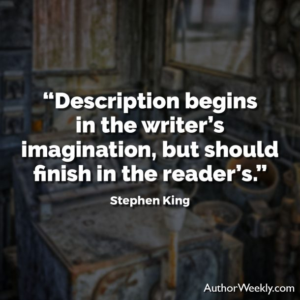 "Stephen King Writing Quote: ""Description begins in the writer's imagination, but should finish in the reader's."""
