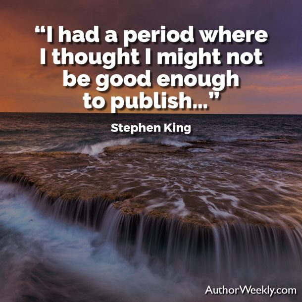 "Stephen King Writing Quote: ""I had a period where I thought I might not be good enough to publish…"""