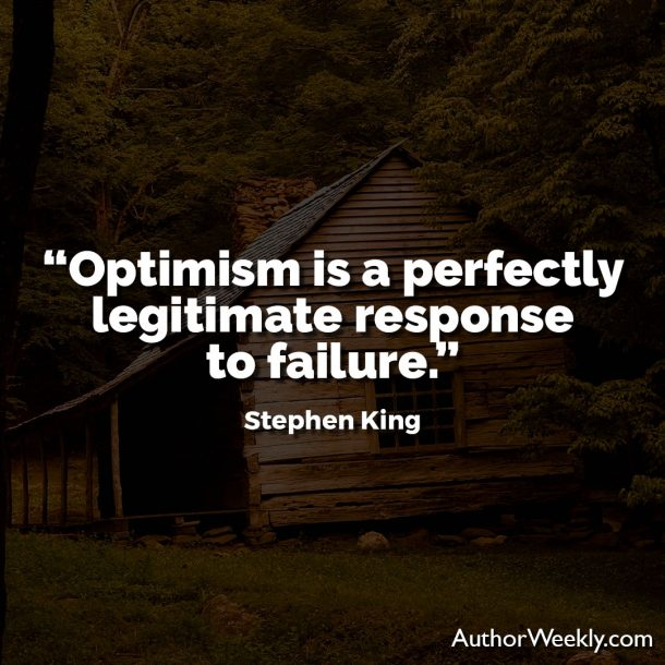 "Stephen King Quote: ""Optimism is a perfectly legitimate response to failure."""