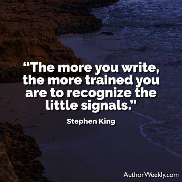 "Stephen King Writing Quote: ""The more you write, the more trained you are to recognize the little signals."""