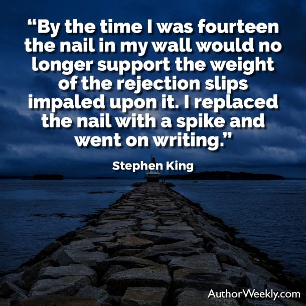 "Stephen King Writing Quote: ""By the time I was fourteen the nail in my wall would no longer support the weight of the rejection slips impaled upon it. I replaced the nail with a spike and went on writing."""