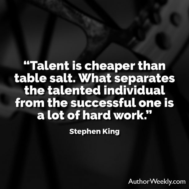 "Stephen King Quote: ""Talent is cheaper than table salt. What separates the talented individual from the successful one is a lot of hard work."""