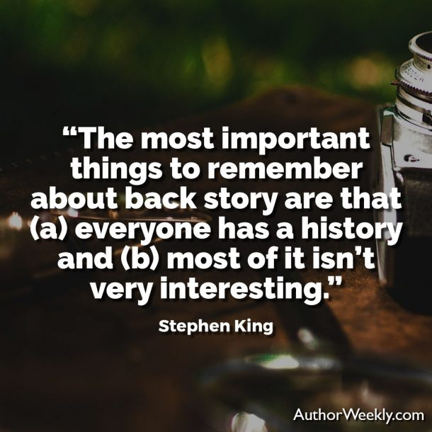 "Stephen King Writing Quote: ""The most important things to remember about back story are that (a) everyone has a history and (b) most of it isn't very interesting."""