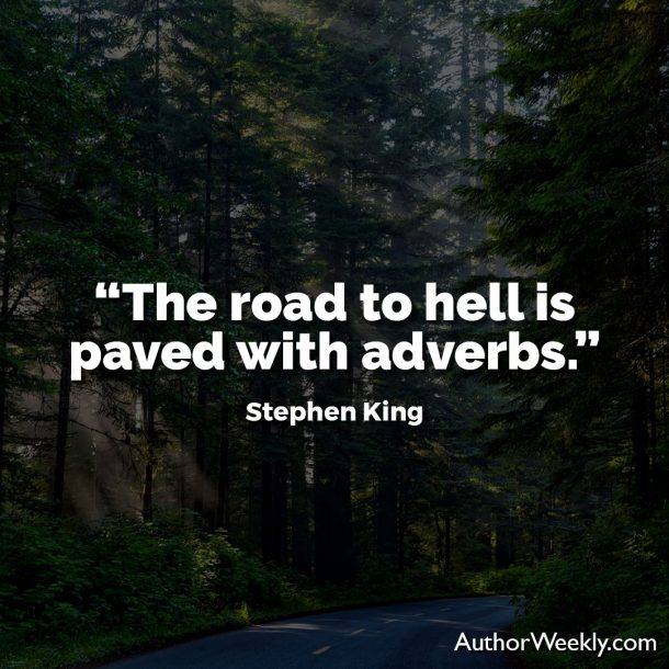 "Stephen King Writing Quote: ""The road to hell is paved with adverbs."""