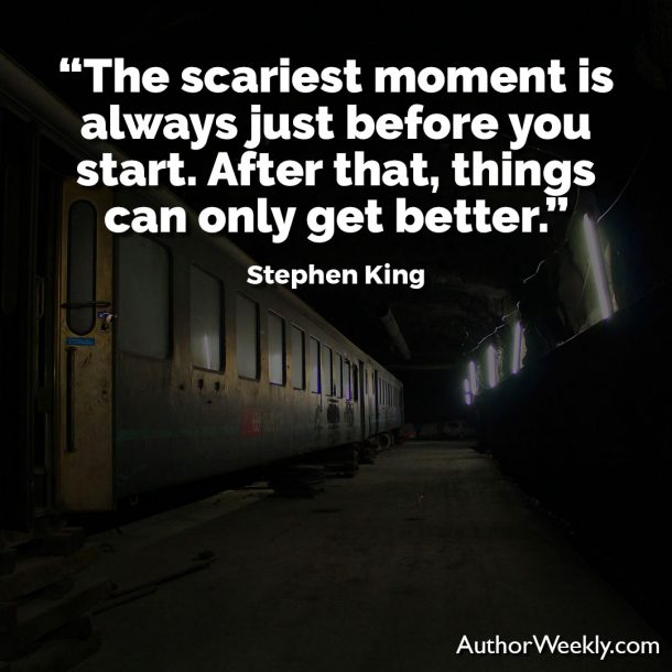 "Stephen King Quote: ""The scariest moment is always just before you start. After that, things can only get better."""