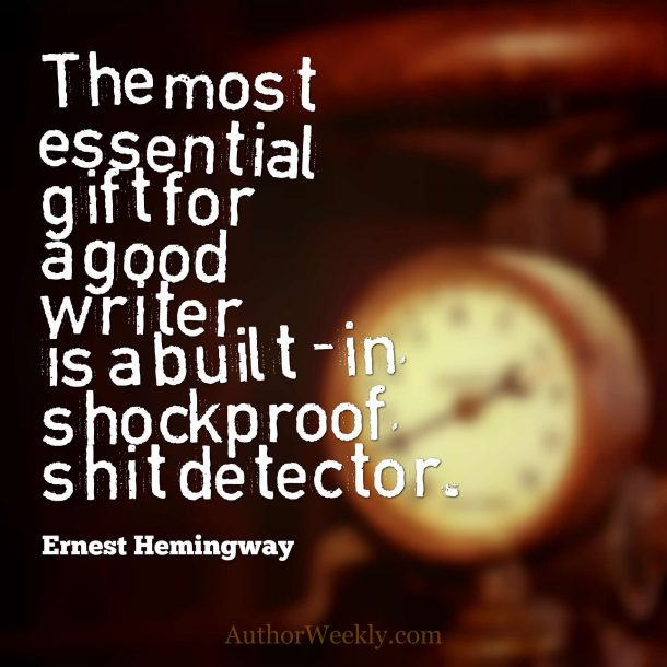"Ernest Hemingway Quote: ""The most essential gift for a giood writer is a built-in, shockproof shit detector."""