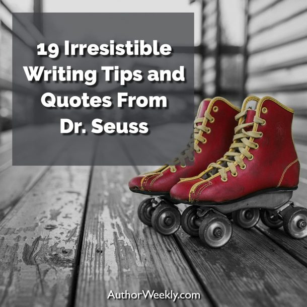 19 Irresistible Writing Tips and Quotes from Dr. Seuss