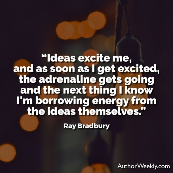 "Ray Bradbury Writing Quote: ""Ideas excite me, and as soon as I get excited, the adrenaline gets going and the next thing I know I'm borrowing energy from the ideas themselves."""