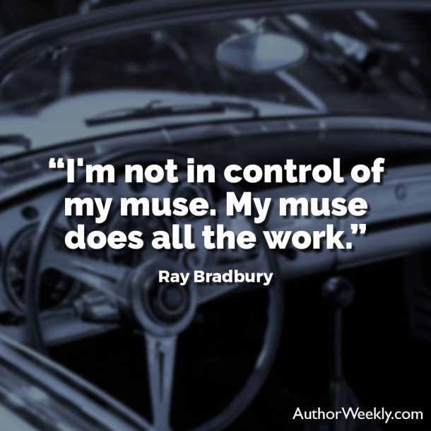 "Ray Bradbury Writing Quote: ""I'm not in control of my muse. My muse does all the work."""
