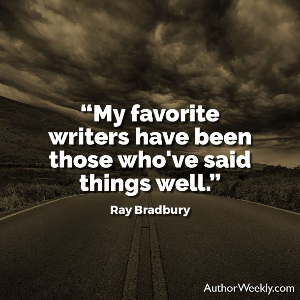 "Ray Bradbury Writing Quote: ""My favorite writers have been those who've said things well."""