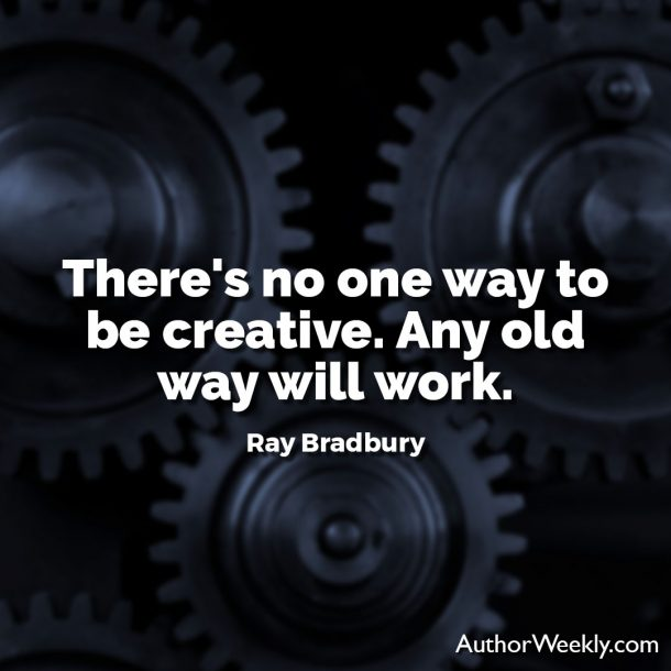 "Ray Bradbury Writing Quote: ""There's no one way to be creative. Any old way will work."""