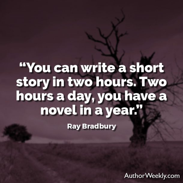 "Ray Bradbury Writing Quote: ""You can write a short story in two hours. Two hours a day, you have a novel in a year."""