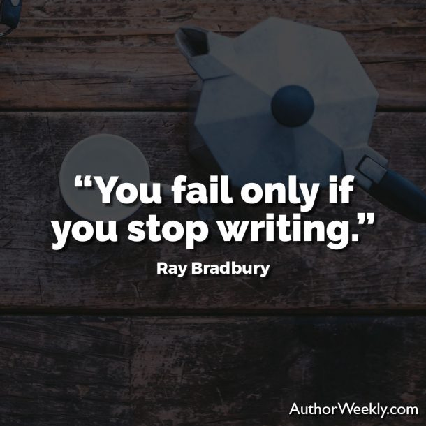 "Ray Bradbury Writing Quote: ""You fail only if you stop writing."""