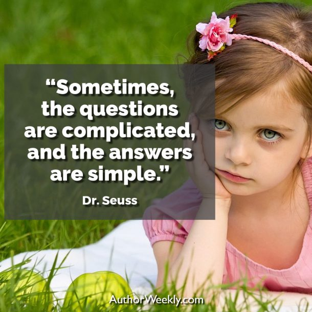 "Dr, Seuss Writng Quote: ""Sometimes, the questions are complicated, and the answers are simple."""